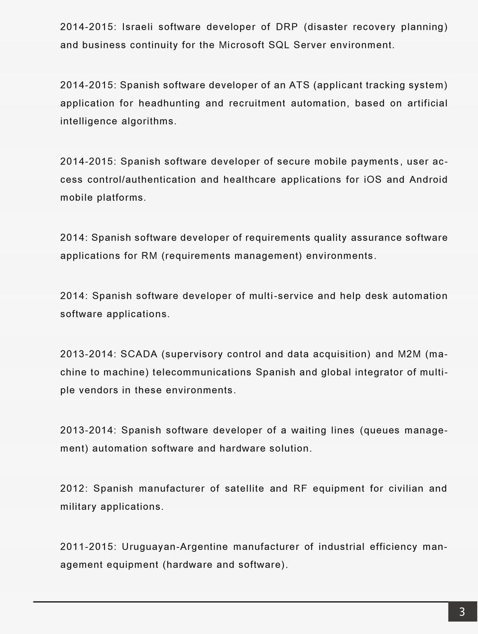 2014-2015: Spanish software developer of secure mobile payments, user access control/authentication and healthcare applications for ios and Android mobile platforms.
