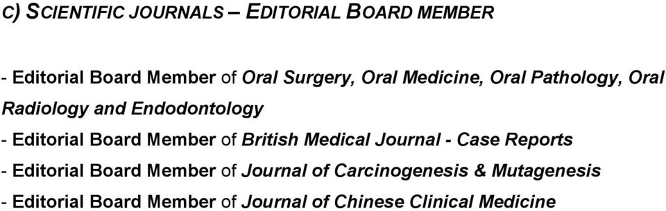 Member of British Medical Journal - Case Reports - Editorial Board Member of Journal of