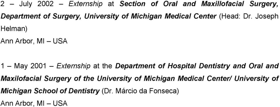 Joseph Helman) Ann Arbor, MI USA 1 May 2001 Externship at the Department of Hospital Dentistry and