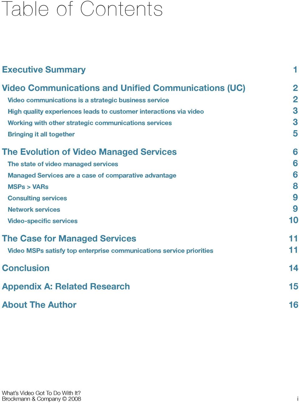 services 6 Managed Services are a case of comparative advantage 6 MSPs > VARs 8 Consulting services 9 Network services 9 Video-specific services 10 The Case for Managed Services 11