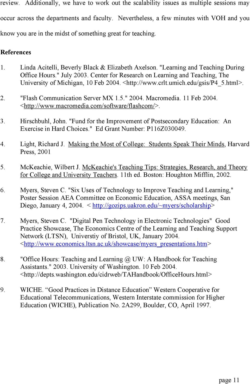"""Learning and Teaching During Office Hours."" July 2003. Center for Research on Learning and Teaching, The University of Michigan, 10 Feb 2004. <http://www.crlt.umich.edu/gsis/p4_5.html>. 2. ""Flash Communication Server MX 1."