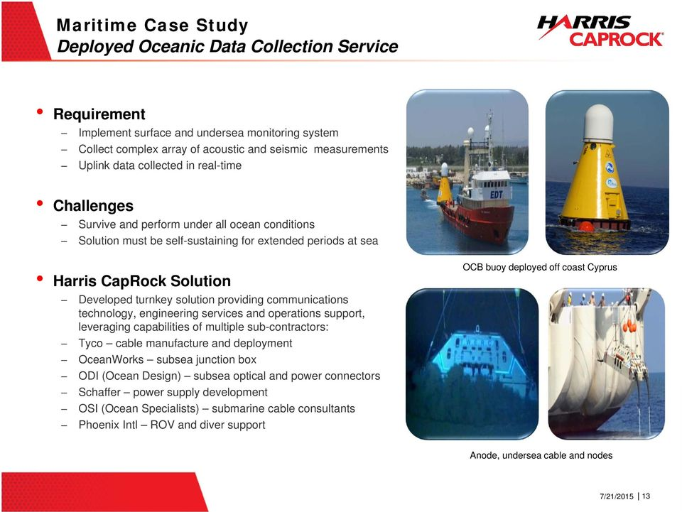 providing communications technology, engineering services and operations support, leveraging capabilities of multiple sub-contractors: Tyco cable manufacture and deployment OceanWorks subsea junction