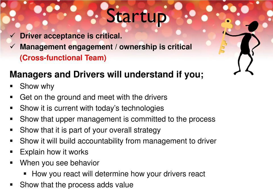 ground and meet with the drivers Show it is current with today s technologies Show that upper management is committed to the process