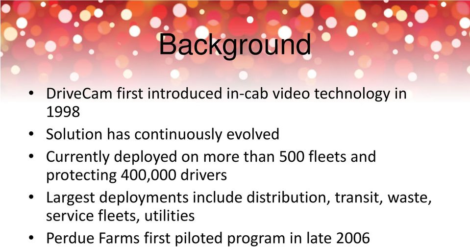 and protecting 400,000 drivers Largest deployments include distribution,