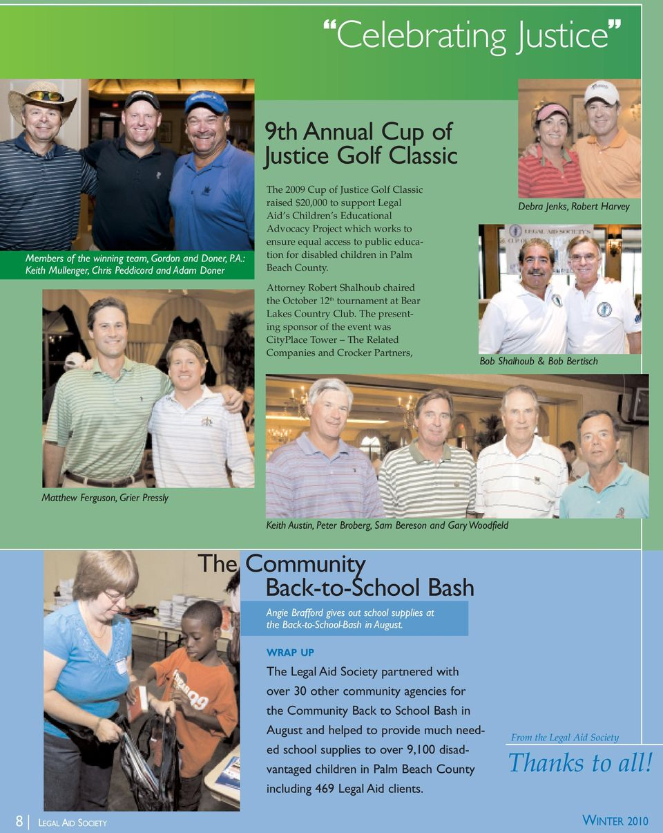: Keith Mullenger, Chris Peddicord and Adam Doner The 2009 Cup of Justice Golf Classic raised $20,000 to support Legal Aid s Children s Educational Advocacy Project which works to ensure equal access