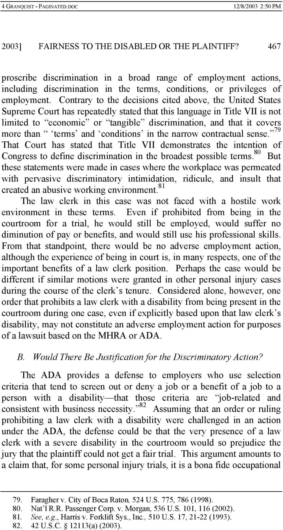 more than terms and conditions in the narrow contractual sense. 79 That Court has stated that Title VII demonstrates the intention of Congress to define discrimination in the broadest possible terms.