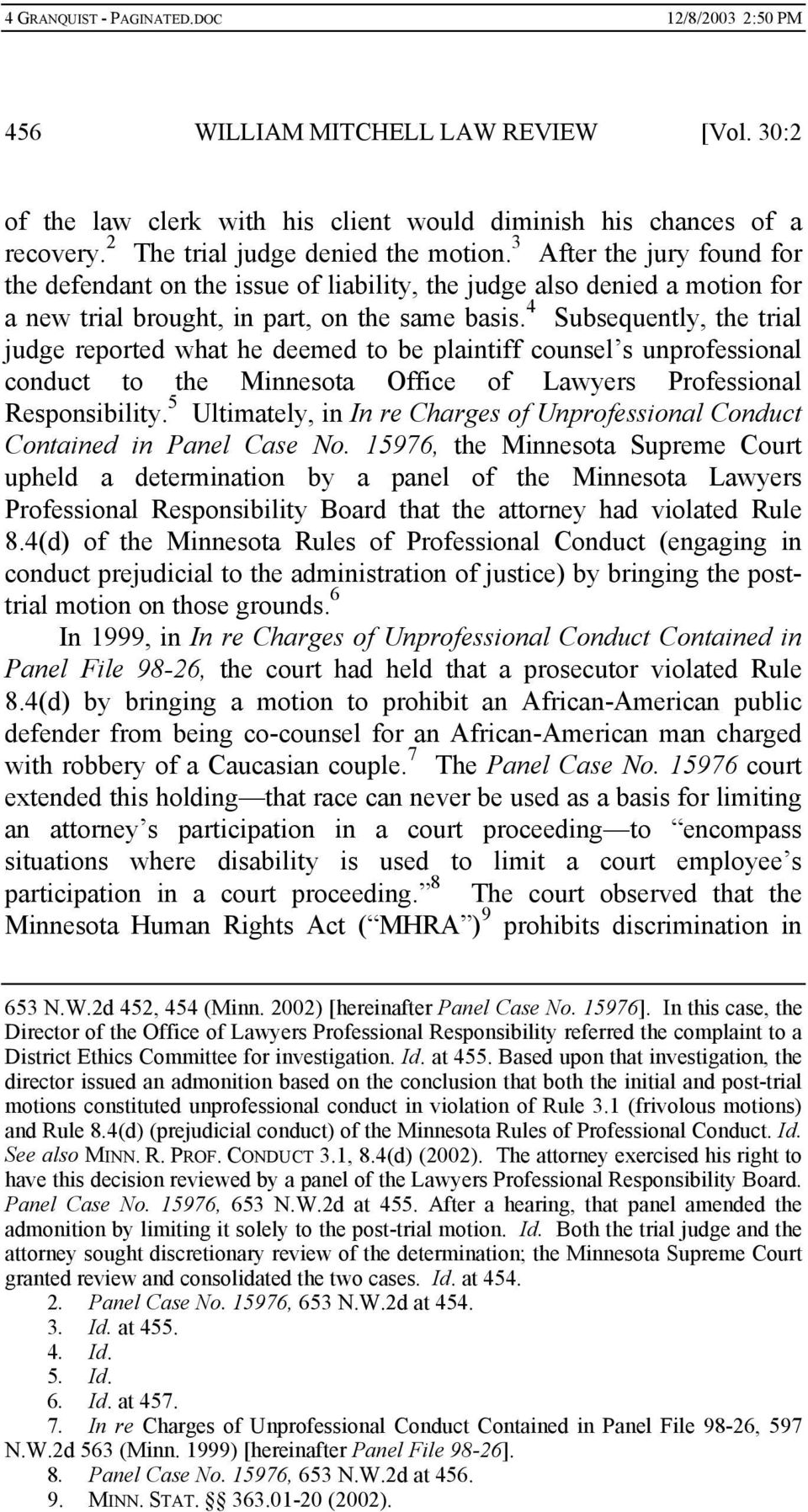 4 Subsequently, the trial judge reported what he deemed to be plaintiff counsel s unprofessional conduct to the Minnesota Office of Lawyers Professional Responsibility.
