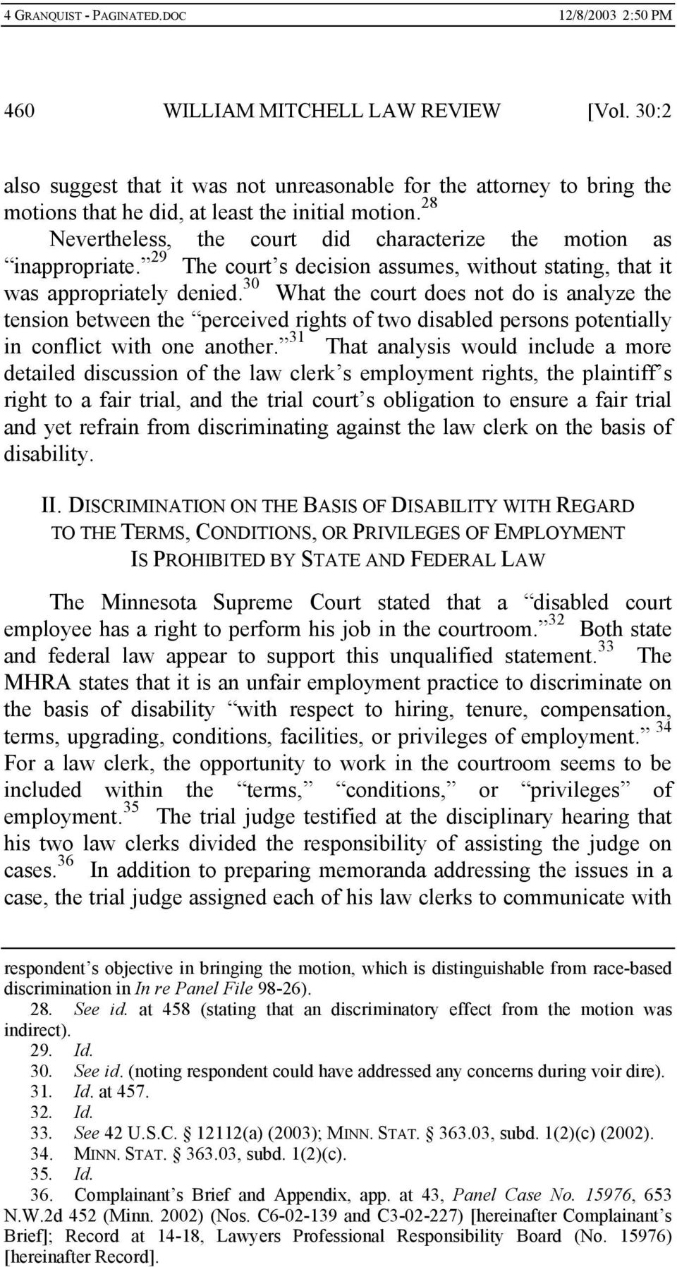 30 What the court does not do is analyze the tension between the perceived rights of two disabled persons potentially in conflict with one another.