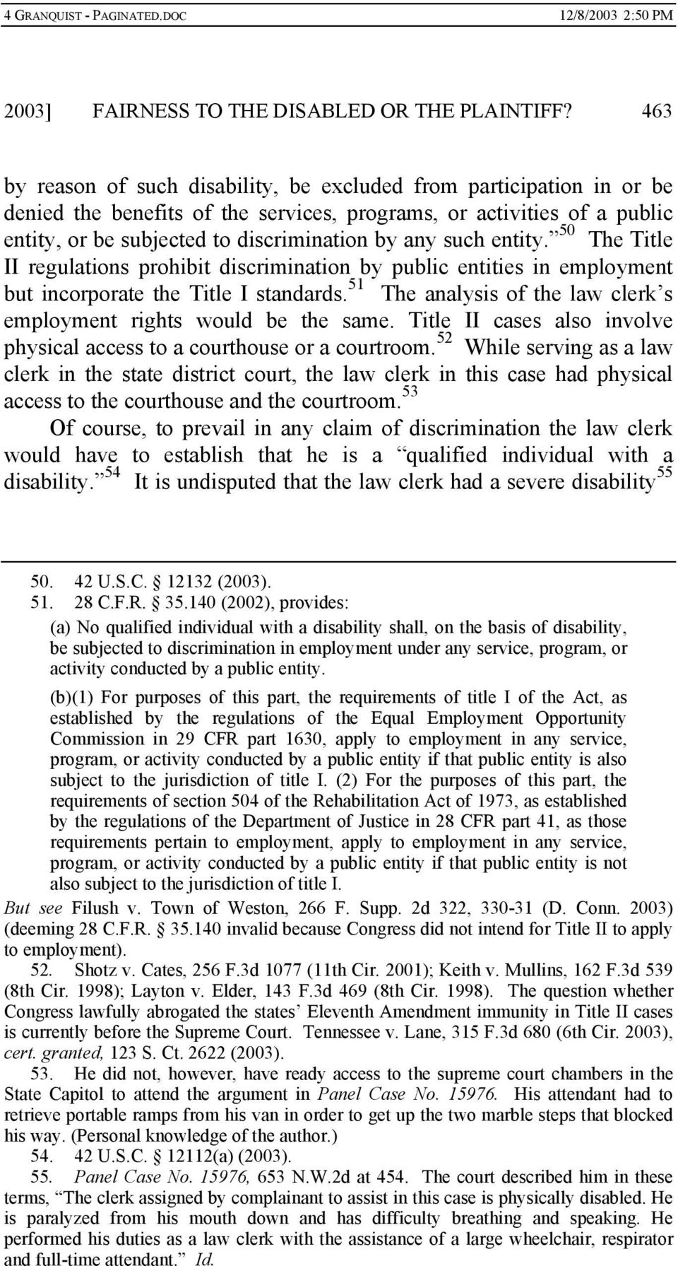 such entity. 50 The Title II regulations prohibit discrimination by public entities in employment but incorporate the Title I standards.