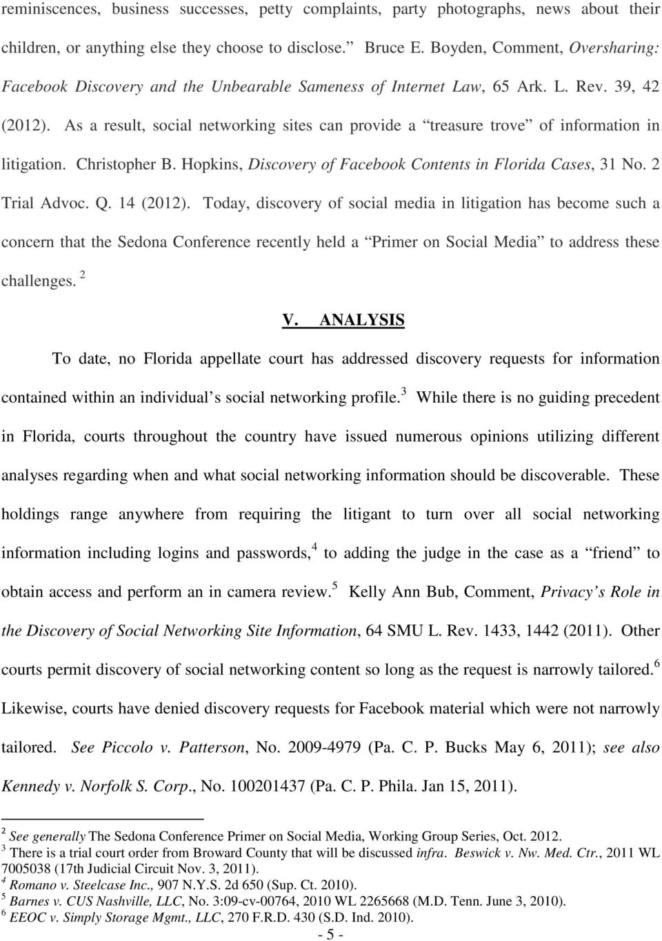 As a result, social networking sites can provide a treasure trove of information in litigation. Christopher B. Hopkins, Discovery of Facebook Contents in Florida Cases, 31 No. 2 Trial Advoc. Q.