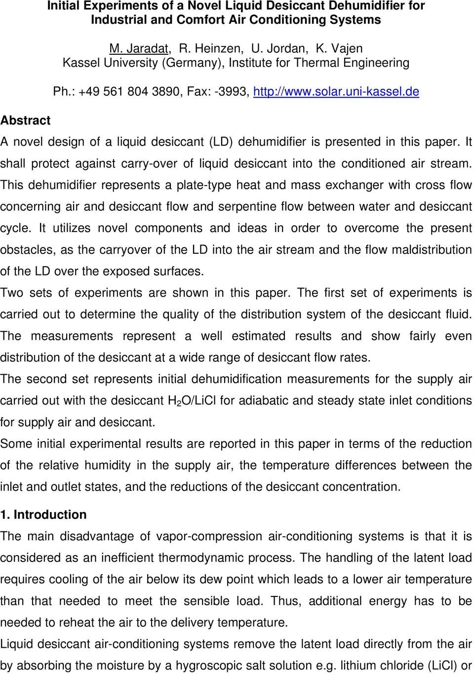 de A novel design of a liquid desiccant (LD) dehumidifier is presented in this paper. It shall protect against carry-over of liquid desiccant into the conditioned air stream.
