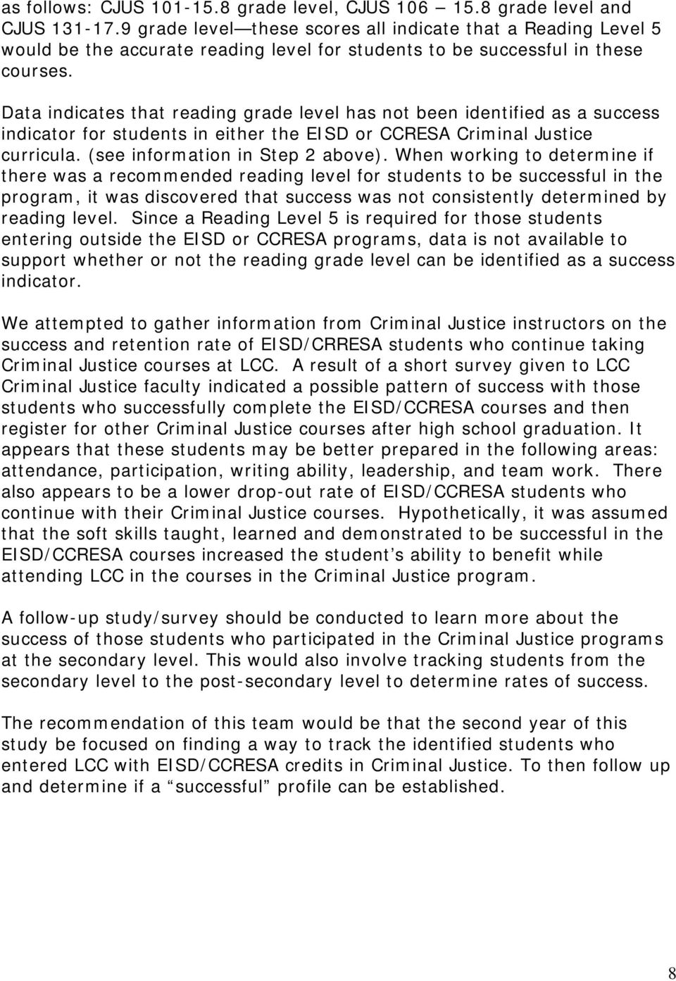 Data indicates that reading grade level has not been identified as a success indicator for students in either the EISD or CCRESA Criminal Justice curricula. (see information in Step 2 above).
