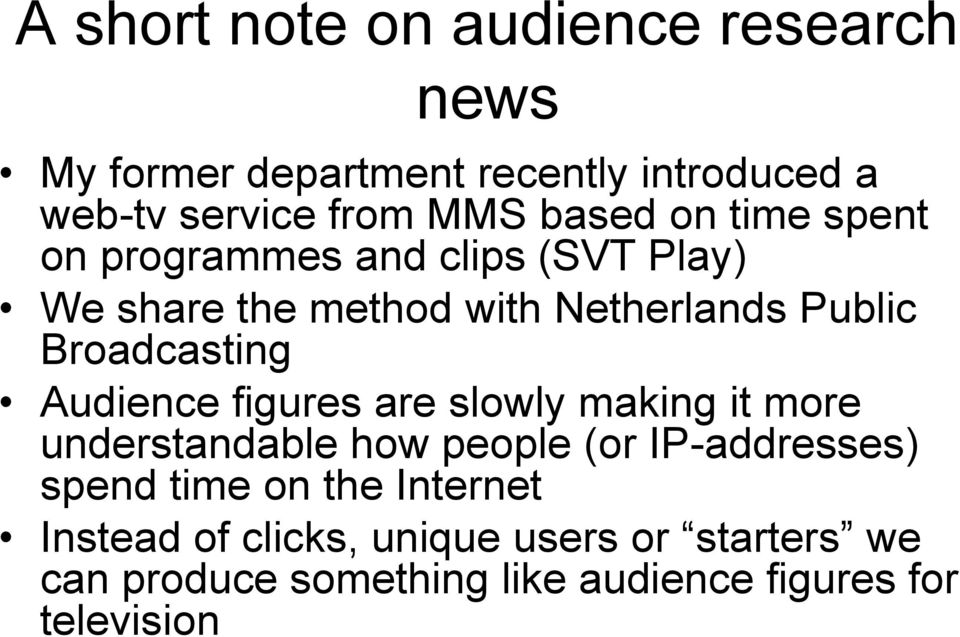 Broadcasting Audience figures are slowly making it more understandable how people (or IP-addresses) spend