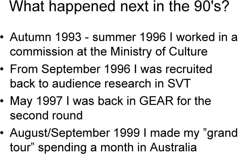 Culture From September 1996 I was recruited back to audience research in