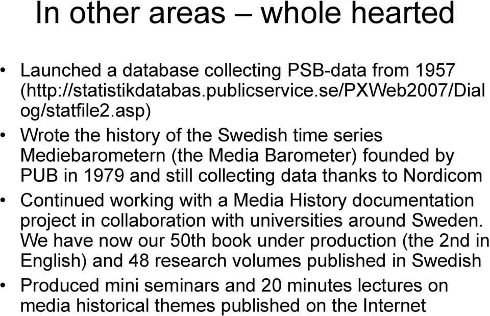 Continued working with a Media History documentation project in collaboration with universities around Sweden.