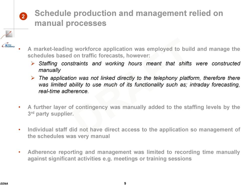 functionality such as; intraday forecasting, real-time adherence. A further layer of contingency was manually added to the staffing levels by the 3 rd party supplier.