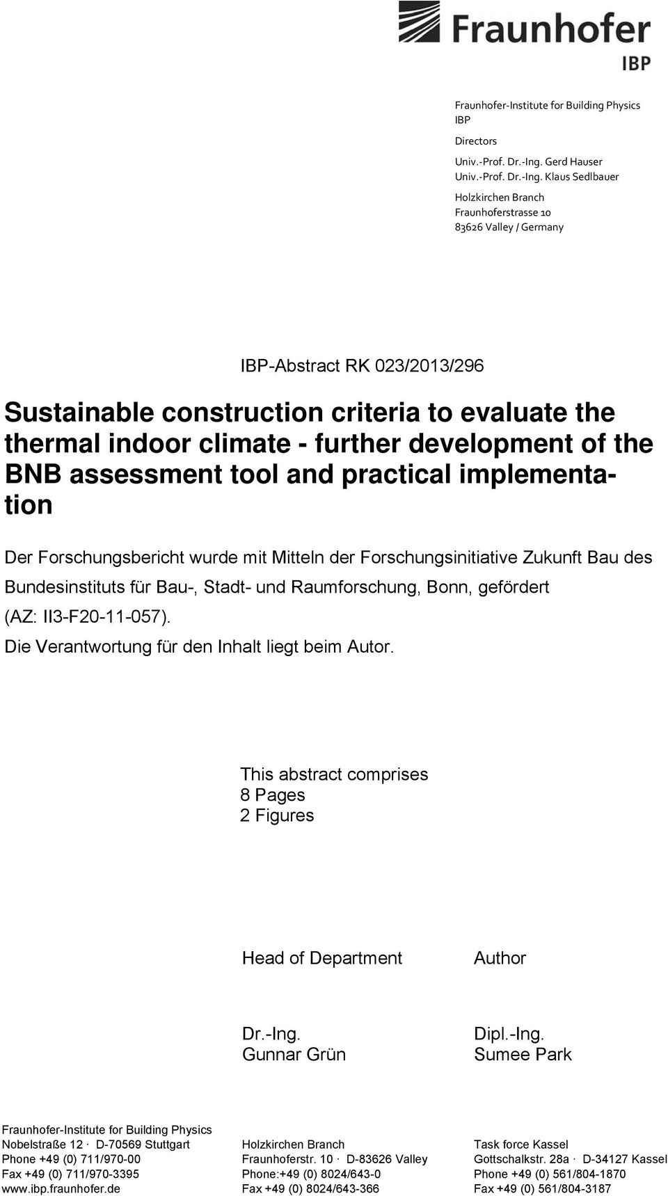 Klaus Sedlbauer Holzkirchen Branch Fraunhoferstrasse 10 83626 Valley / Germany IBP-Abstract RK 023/2013/296 Sustainable construction criteria to evaluate the thermal indoor climate - further