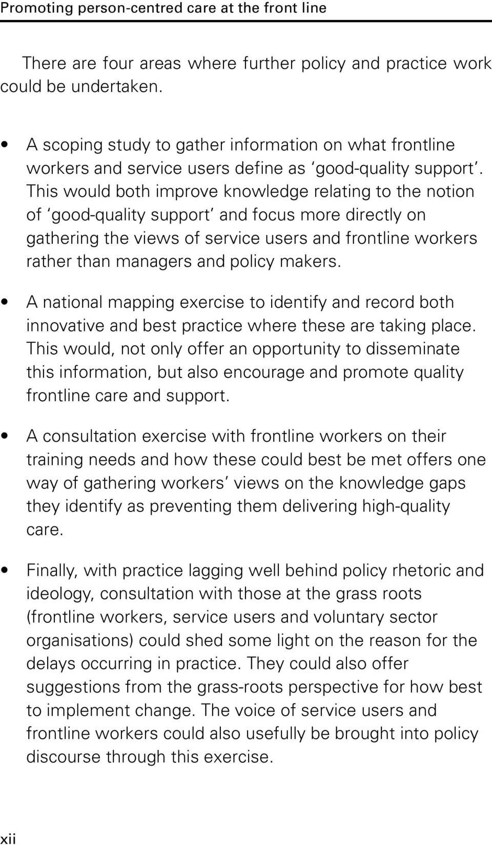 This would both improve knowledge relating to the notion of good-quality support and focus more directly on gathering the views of service users and frontline workers rather than managers and policy