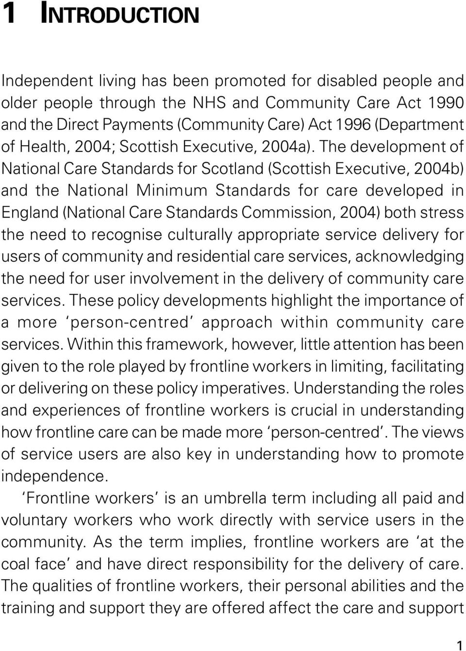 The development of National Care Standards for Scotland (Scottish Executive, 2004b) and the National Minimum Standards for care developed in England (National Care Standards Commission, 2004) both