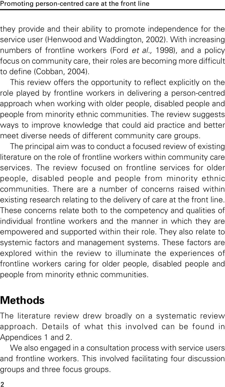 This review offers the opportunity to reflect explicitly on the role played by frontline workers in delivering a person-centred approach when working with older people, disabled people and people