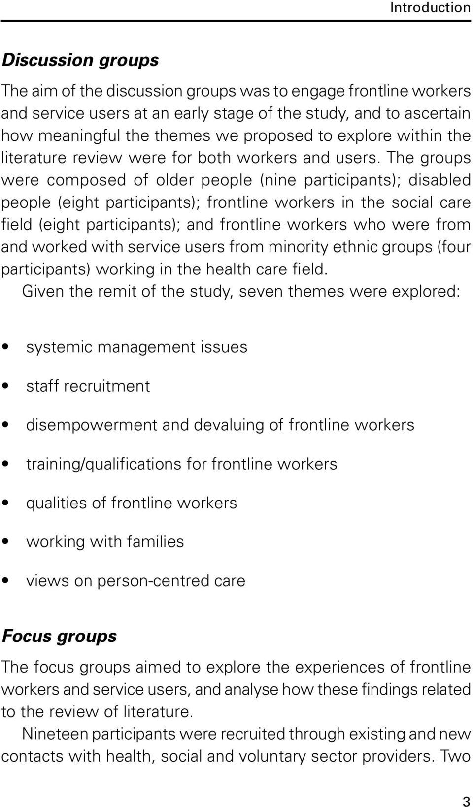 The groups were composed of older people (nine participants); disabled people (eight participants); frontline workers in the social care field (eight participants); and frontline workers who were