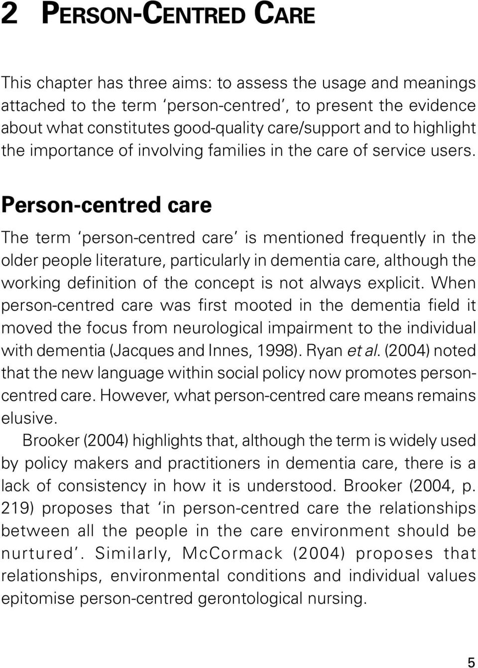 Person-centred care The term person-centred care is mentioned frequently in the older people literature, particularly in dementia care, although the working definition of the concept is not always