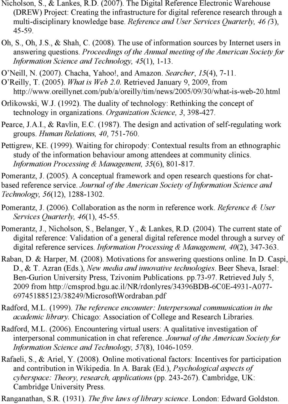 Proceedings of the Annual meeting of the American Society for Information Science and Technology, 45(1), 1-13. O Neill, N. (2007). Chacha, Yahoo!, and Amazon. Searcher, 15(4), 7-11. O Reilly, T.