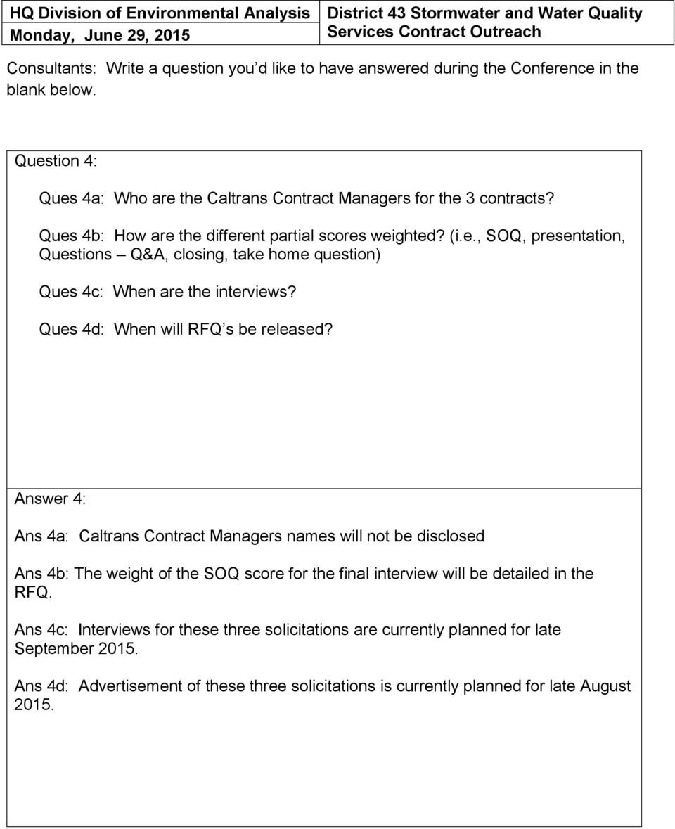 Answer 4: Ans 4a: Caltrans Contract Managers names will not be disclosed Ans 4b: The weight of the SOQ score for the final interview will be detailed in the
