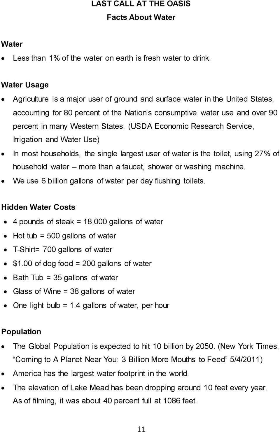 (USDA Economic Research Service, Irrigation and Water Use) In most households, the single largest user of water is the toilet, using 27% of household water more than a faucet, shower or washing