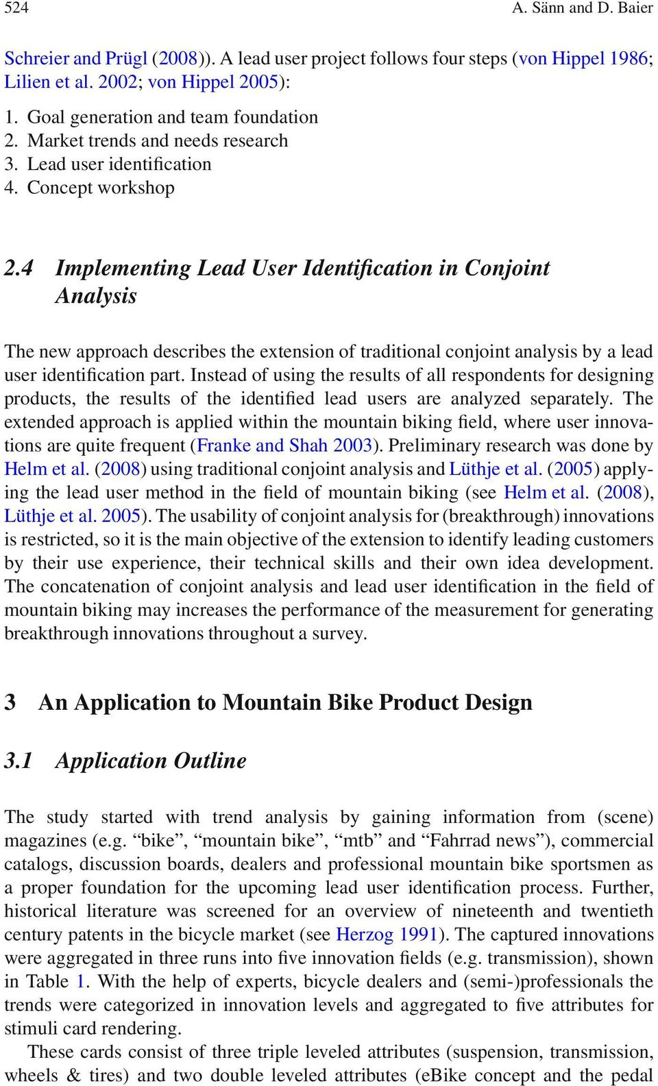 4 Implementing Lead User Identification in Conjoint Analysis The new approach describes the extension of traditional conjoint analysis by a lead user identification part.