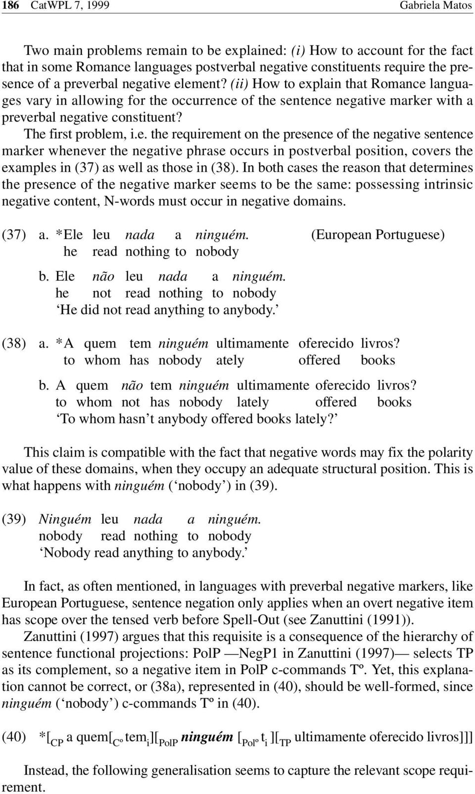e. the requirement on the presence of the negative sentence marker whenever the negative phrase occurs in postverbal position, covers the examples in (37) as well as those in (38).