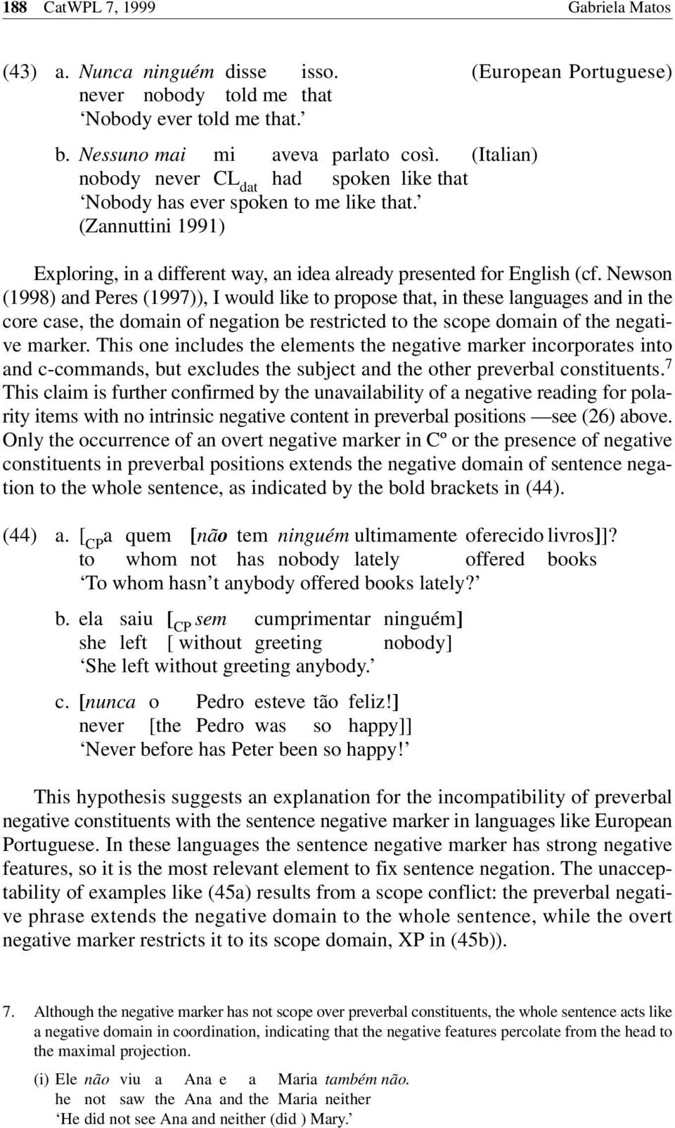 Newson (1998) and Peres (1997)), I would like to propose that, in these languages and in the core case, the domain of negation be restricted to the scope domain of the negative marker.