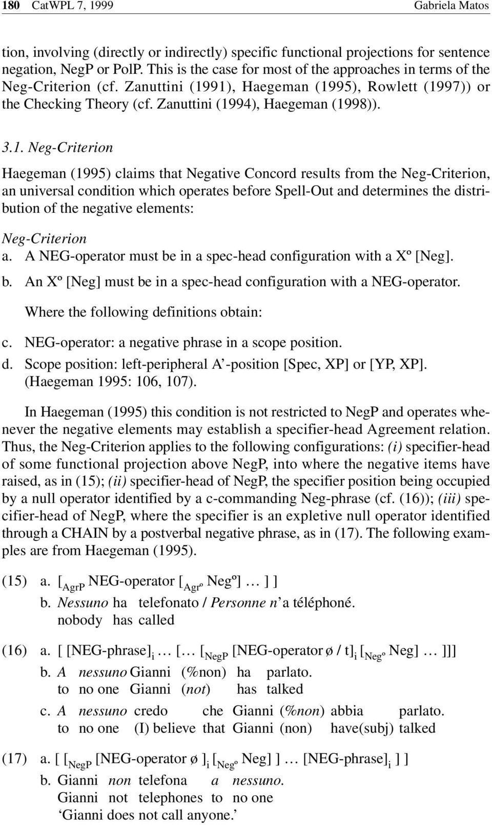 91), Haegeman (1995), Rowlett (1997)) or the Checking Theory (cf. Zanuttini (1994), Haegeman (1998)). 3.1. Neg-Criterion Haegeman (1995) claims that Negative Concord results from the Neg-Criterion,