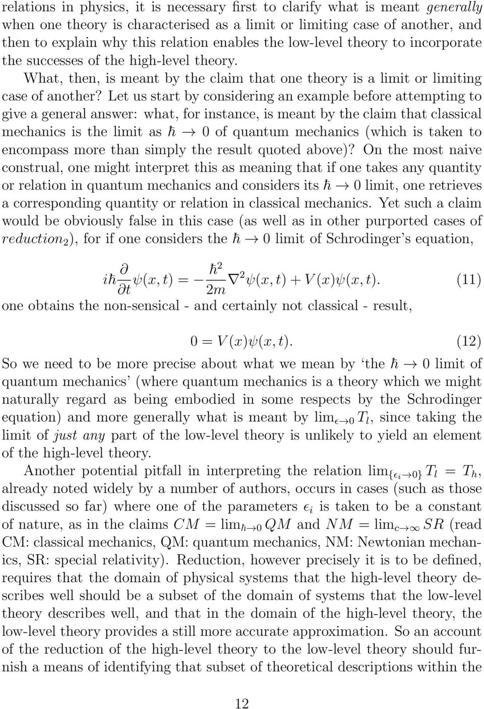 Let us start by considering an example before attempting to give a general answer: what, for instance, is meant by the claim that classical mechanics is the limit as 0 of quantum mechanics (which is