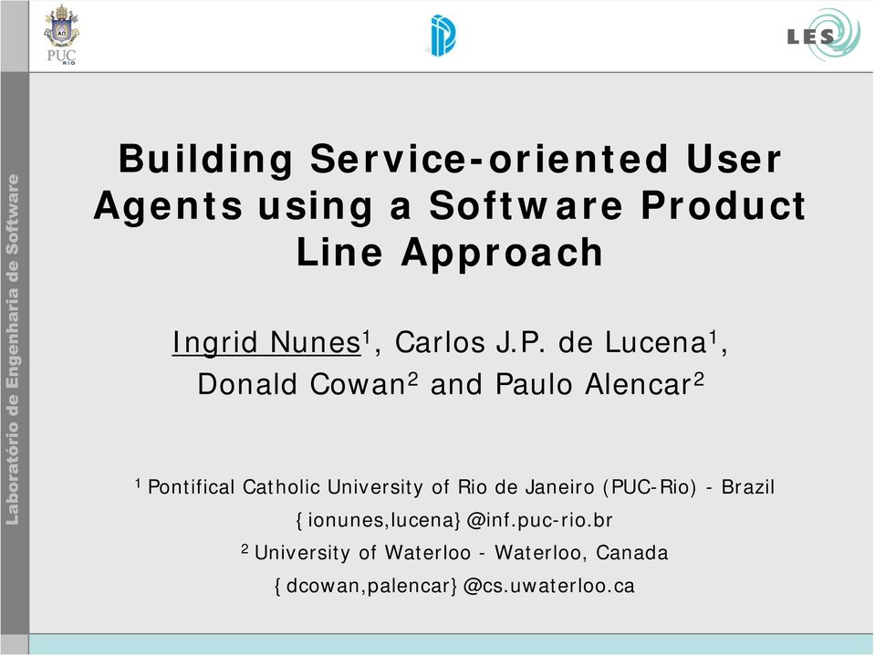 de Lucena 1, Donald Cowan 2 and Paulo Alencar 2 1 Pontifical Catholic University