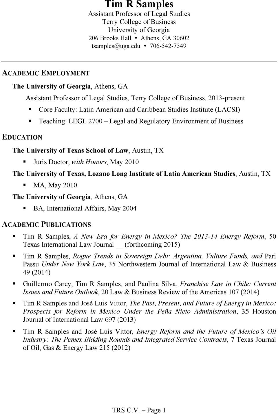 Cre Faculty: Latin American and Caribbean Studies Institute (LACSI)! Teaching: LEGL 2700 Legal and Regulatry Envirnment f Business The University f Texas Schl f Law, Austin, TX!