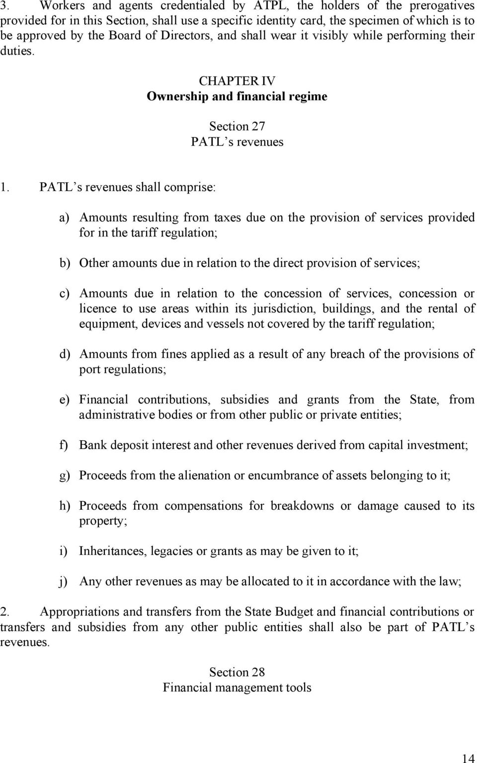 PATL s revenues shall comprise: a) Amounts resulting from taxes due on the provision of services provided for in the tariff regulation; b) Other amounts due in relation to the direct provision of