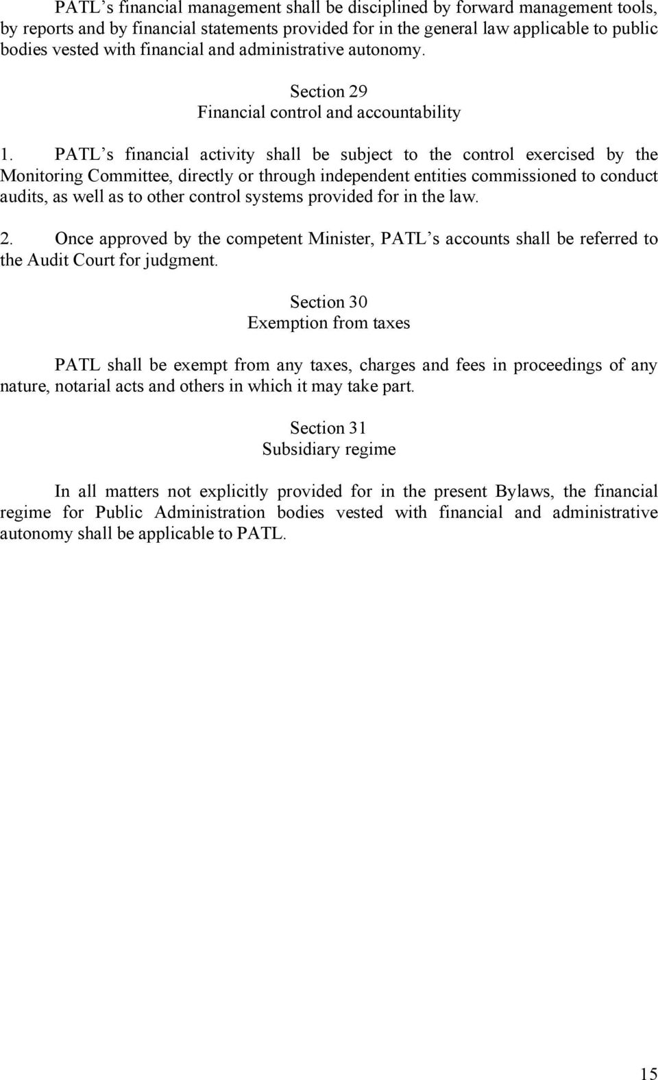 PATL s financial activity shall be subject to the control exercised by the Monitoring Committee, directly or through independent entities commissioned to conduct audits, as well as to other control
