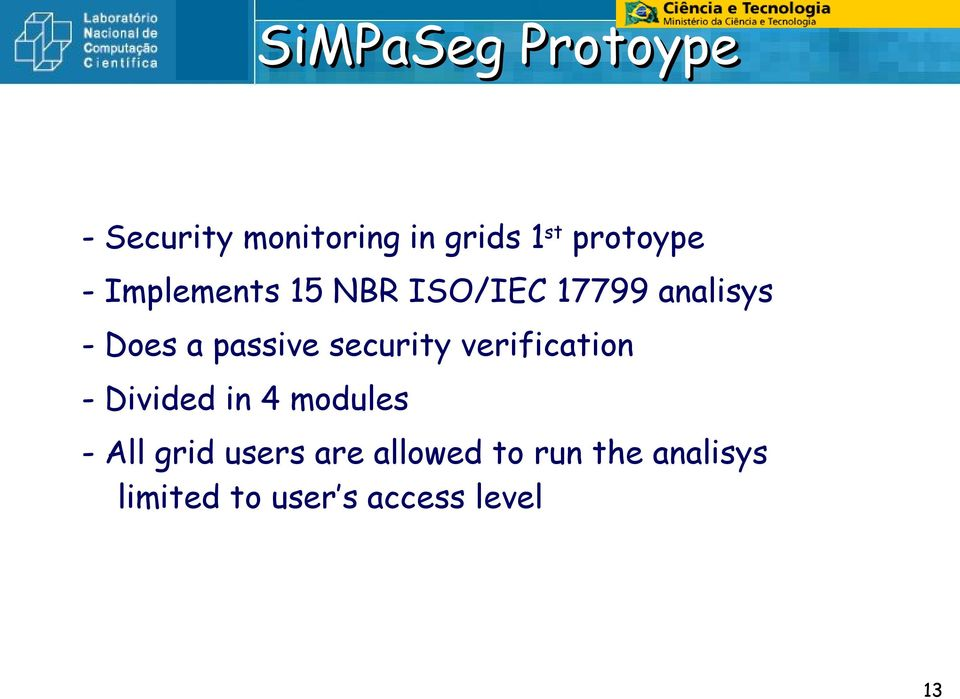 security verification - Divided in 4 modules - All grid users