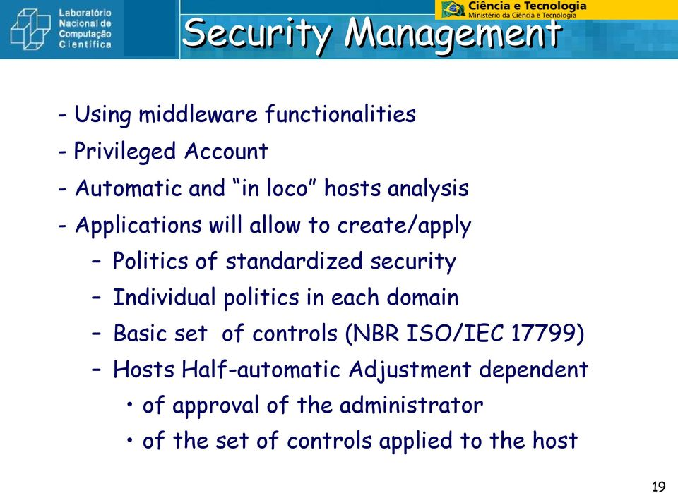 Individual politics in each domain Basic set of controls (NBR ISO/IEC 17799) Hosts