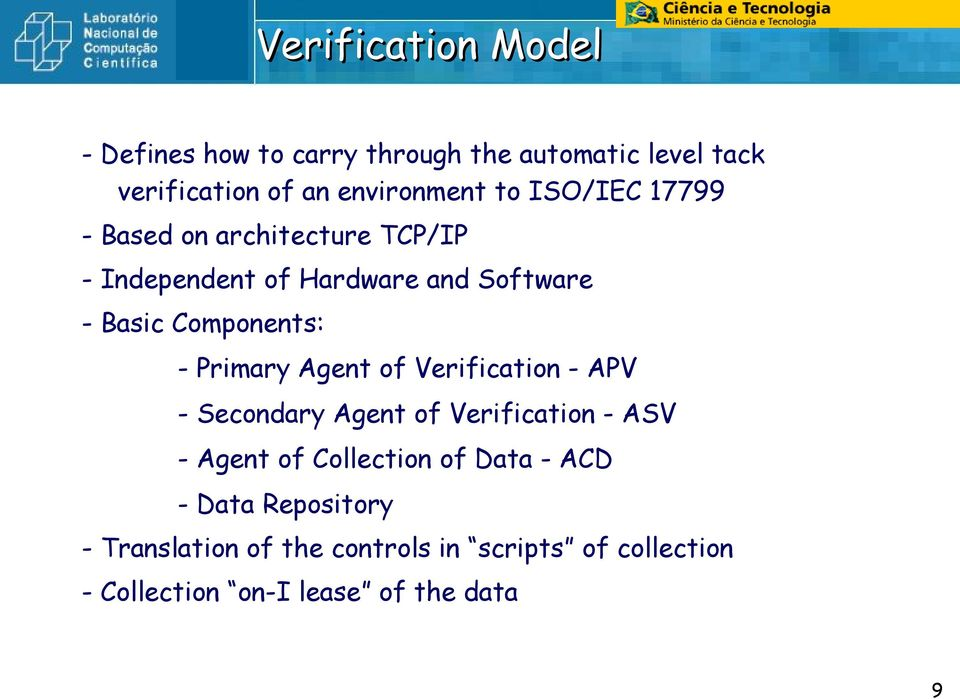 Primary Agent of Verification - APV - Secondary Agent of Verification - ASV - Agent of Collection of Data -