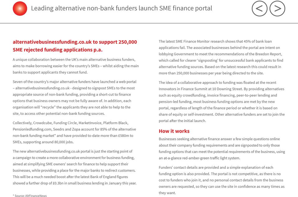 Seven of the country s major alternative funders have launched a web portal alternativebusinessfunding.co.uk - designed to signpost SMEs to the most appropriate source of non-bank funding, providing a short-cut to finance options that business owners may not be fully aware of.