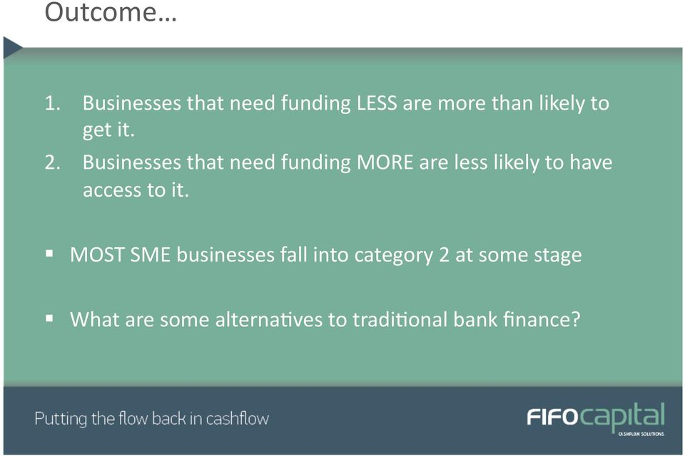 2. Businesses that need funding MORE are less likely to have