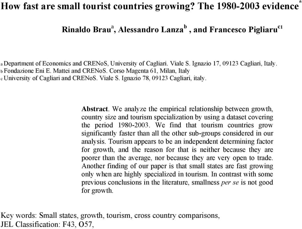 Abstract. We analyze the empirical relationship between growth, country size and tourism specialization by using a dataset covering the period 1980-2003.