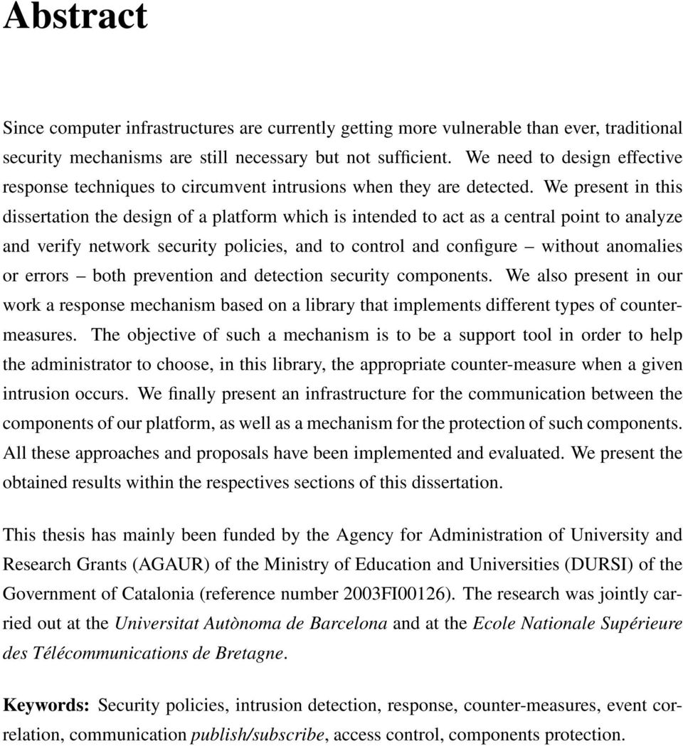 We present in this dissertation the design of a platform which is intended to act as a central point to analyze and verify network security policies, and to control and configure without anomalies or