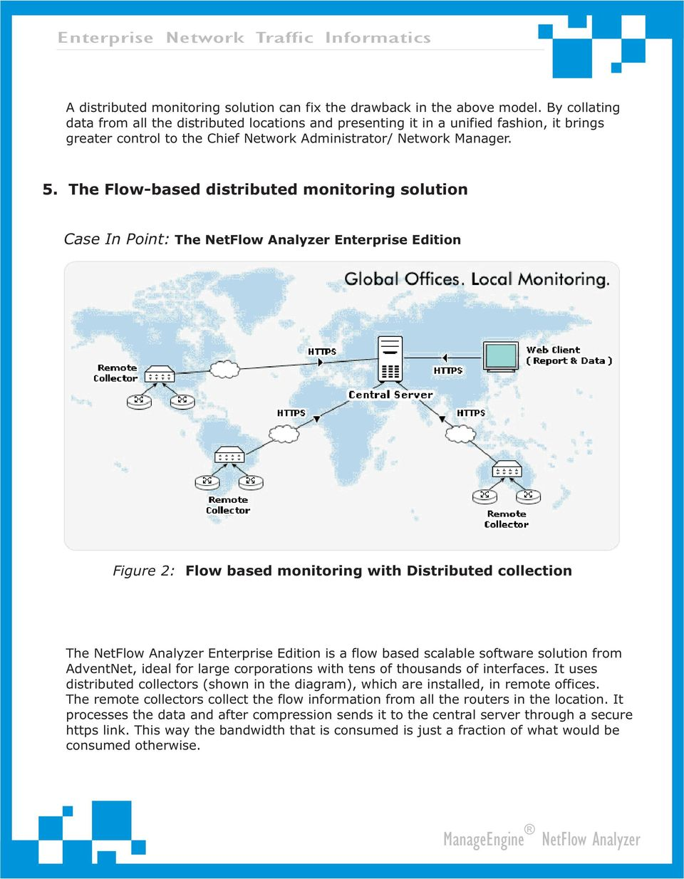 The Flow-based distributed monitoring solution Case In Point: The NetFlow Analyzer Enterprise Edition Figure 2: Flow based monitoring with Distributed collection The NetFlow Analyzer Enterprise