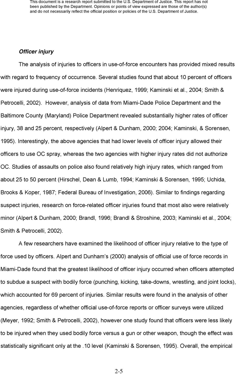 However, analysis of data from Miami-Dade Police Department and the Baltimore County (Maryland) Police Department revealed substantially higher rates of officer injury, 38 and 25 percent,