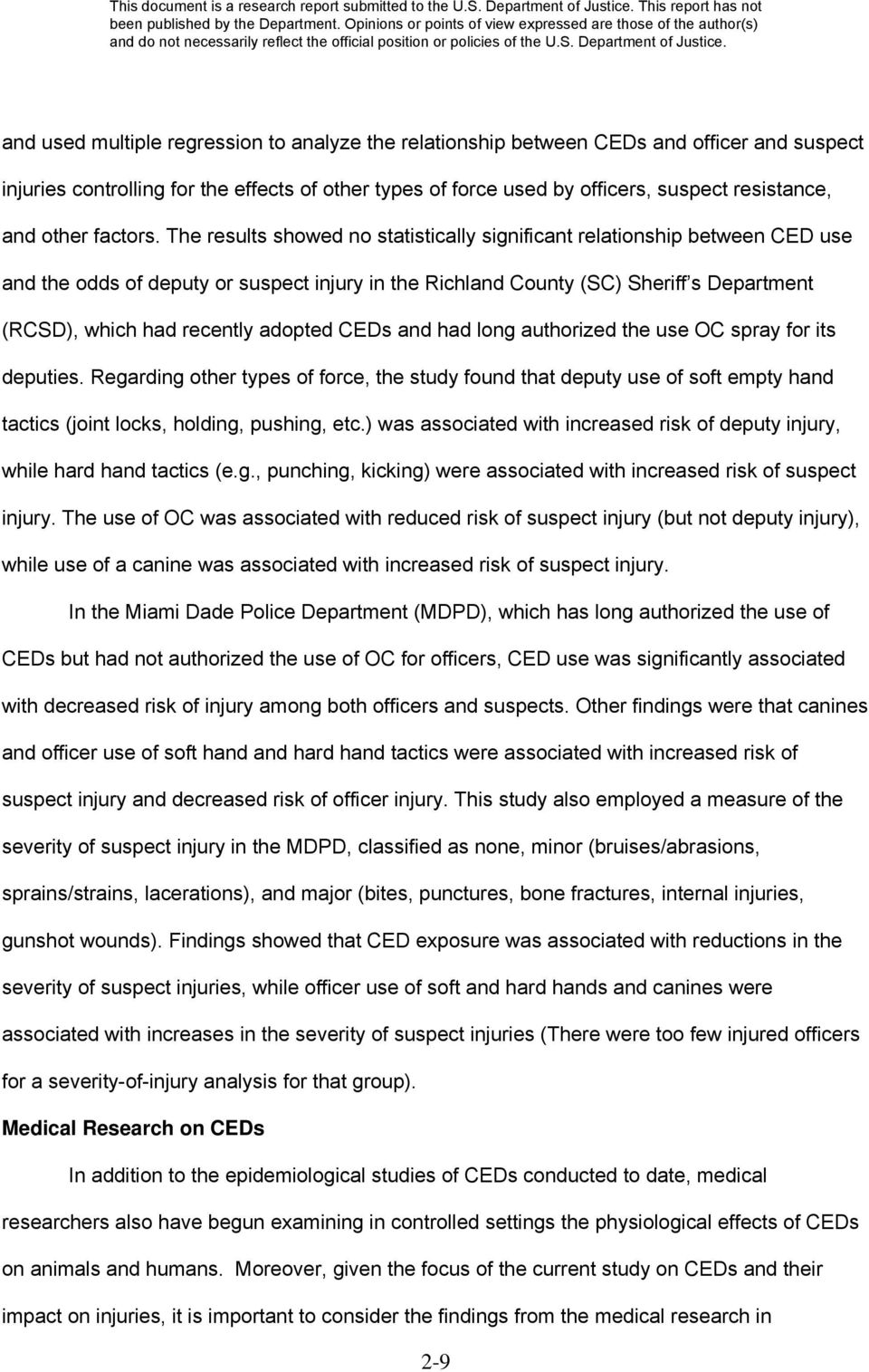 The results showed no statistically significant relationship between CED use and the odds of deputy or suspect injury in the Richland County (SC) Sheriff s Department (RCSD), which had recently
