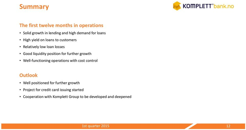 growth Well-functioning operations with cost control Outlook Well positioned for further growth