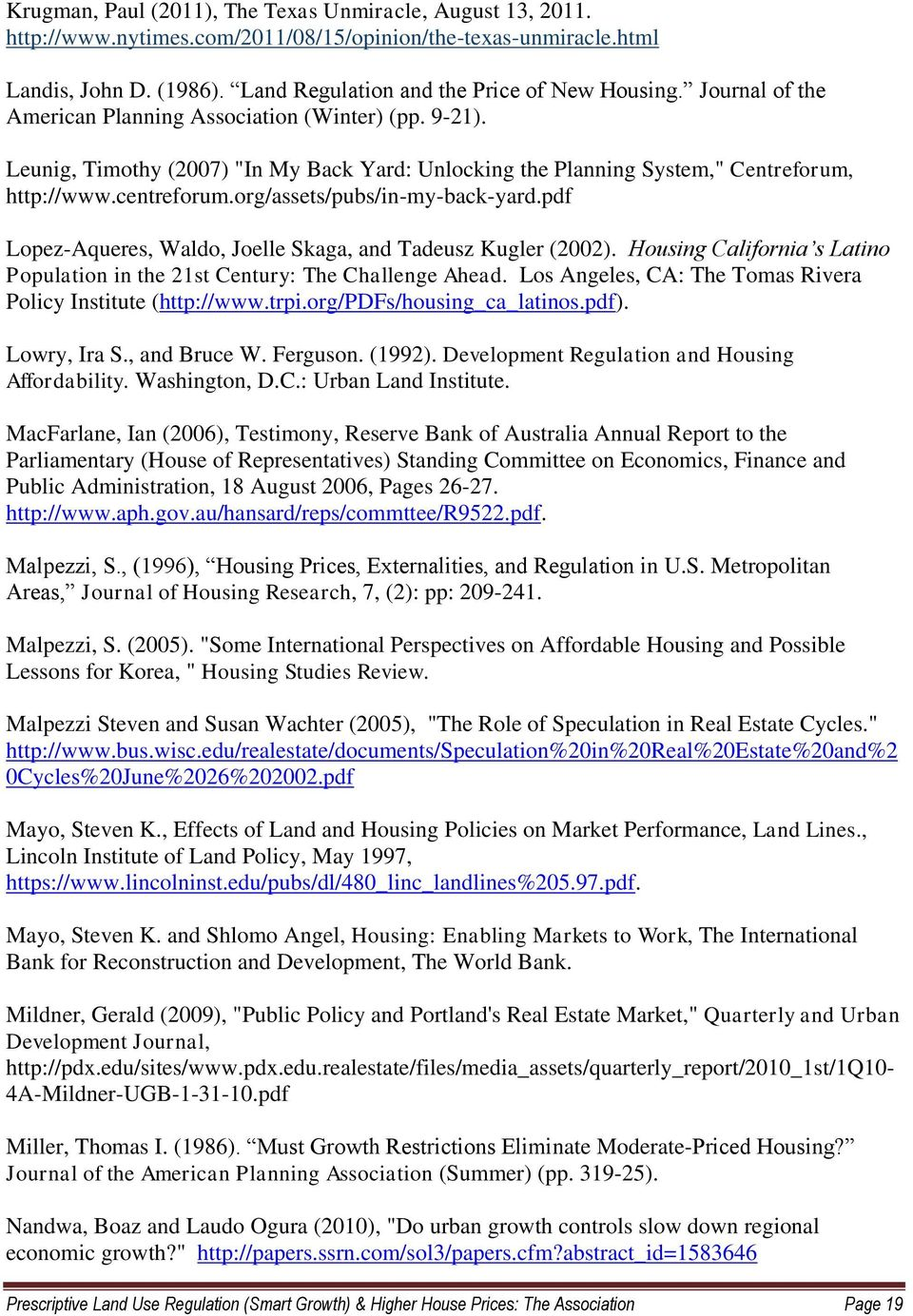 org/assets/pubs/in-my-back-yard.pdf Lopez-Aqueres, Waldo, Joelle Skaga, and Tadeusz Kugler (2002). Housing California s Latino Population in the 21st Century: The Challenge Ahead.